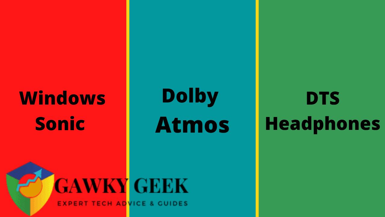 Windows Sonic vs Dolby Atmos vs DTS Headphones